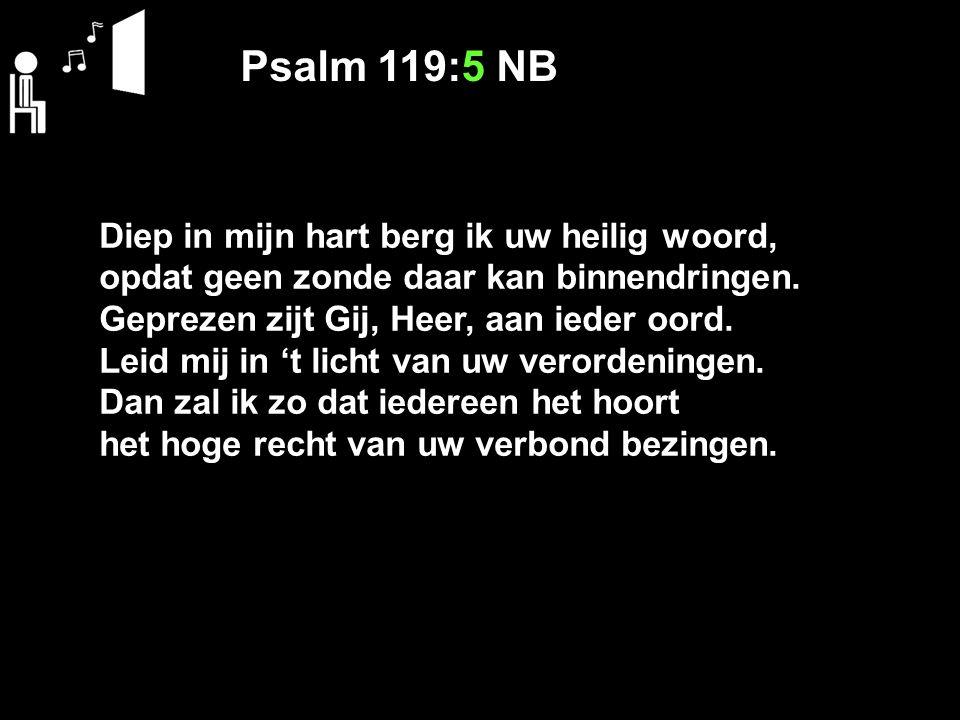 Psalm 119:5 NB Diep in mijn hart berg ik uw heilig woord, opdat geen zonde daar kan binnendringen. Geprezen zijt Gij, Heer, aan ieder oord. Leid mij i