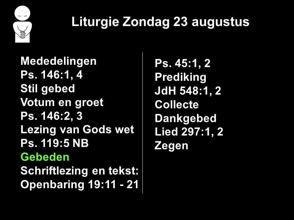 Liturgie Zondag 23 augustus Mededelingen Ps. 146:1, 4 Stil gebed Votum en groet Ps.