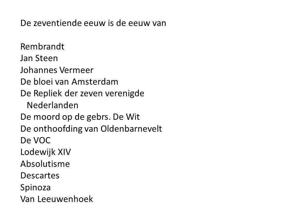 De zeventiende eeuw is de eeuw van Rembrandt Jan Steen Johannes Vermeer De bloei van Amsterdam De Repliek der zeven verenigde Nederlanden De moord op