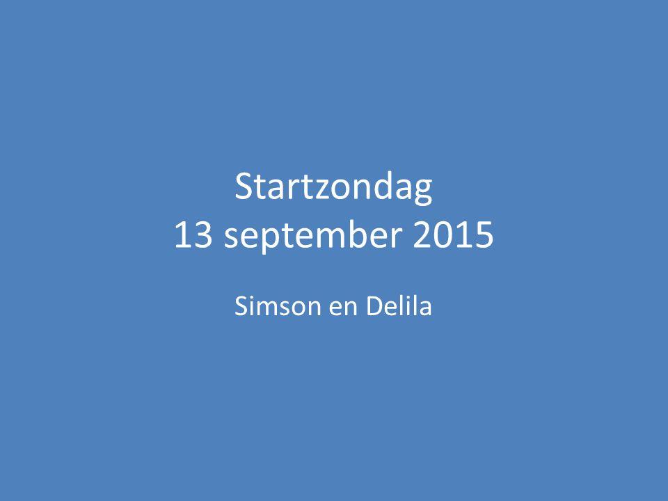 Startzondag 13 september 2015 Simson en Delila