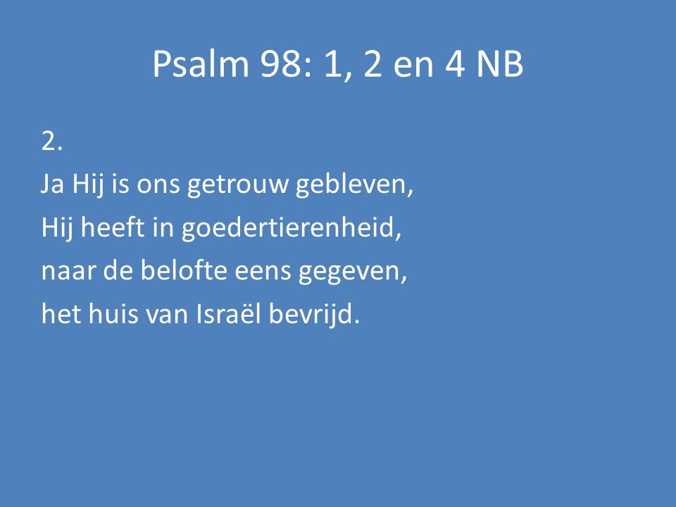 Psalm 98: 1, 2 en 4 NB 2.