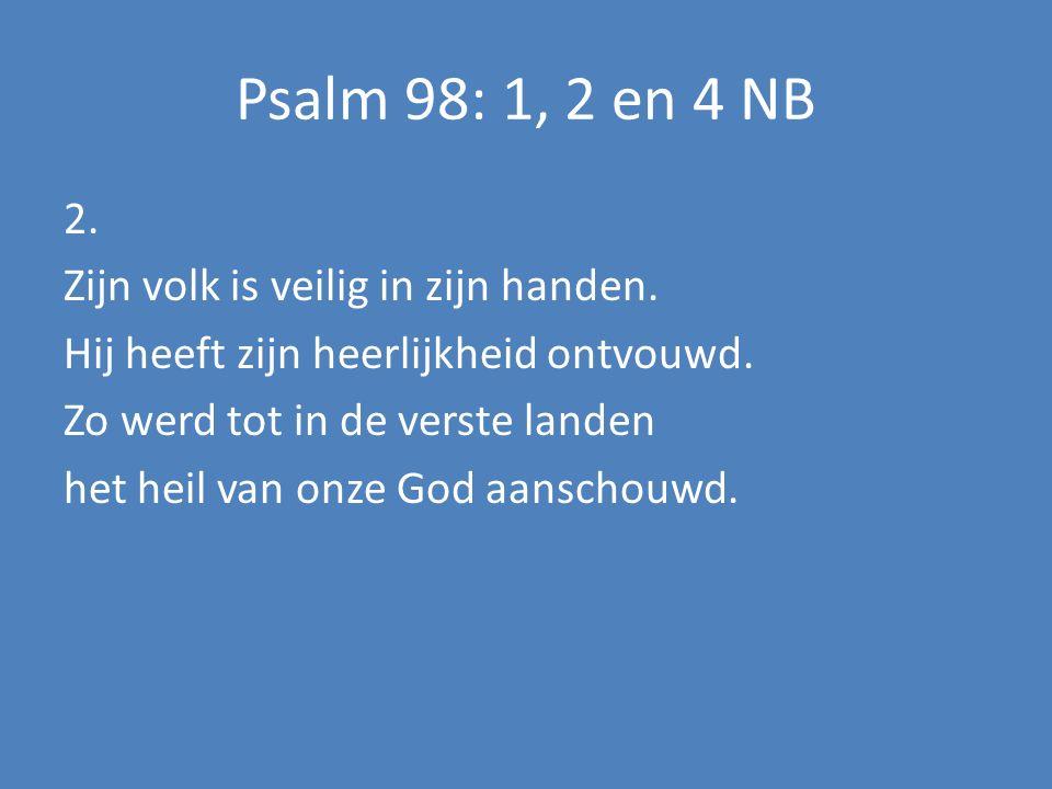 Psalm 98: 1, 2 en 4 NB 2. Zijn volk is veilig in zijn handen.