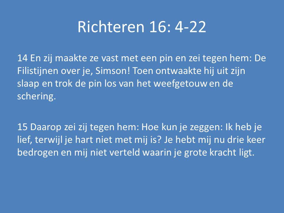 Richteren 16: 4-22 14 En zij maakte ze vast met een pin en zei tegen hem: De Filistijnen over je, Simson.