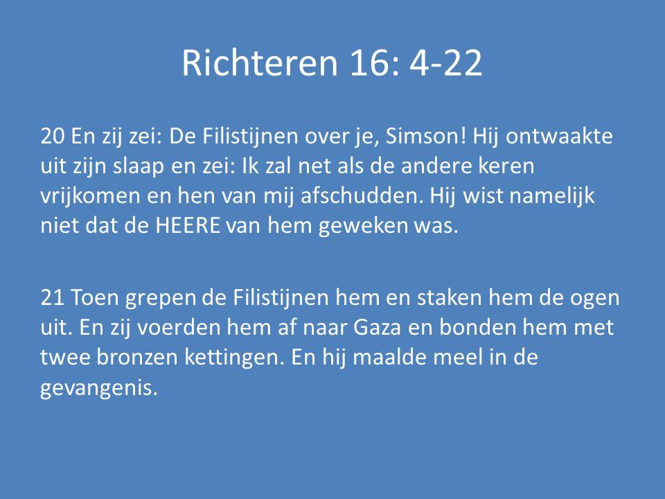 Richteren 16: 4-22 20 En zij zei: De Filistijnen over je, Simson.
