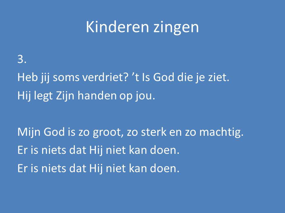 Kinderen zingen 3. Heb jij soms verdriet. 't Is God die je ziet.