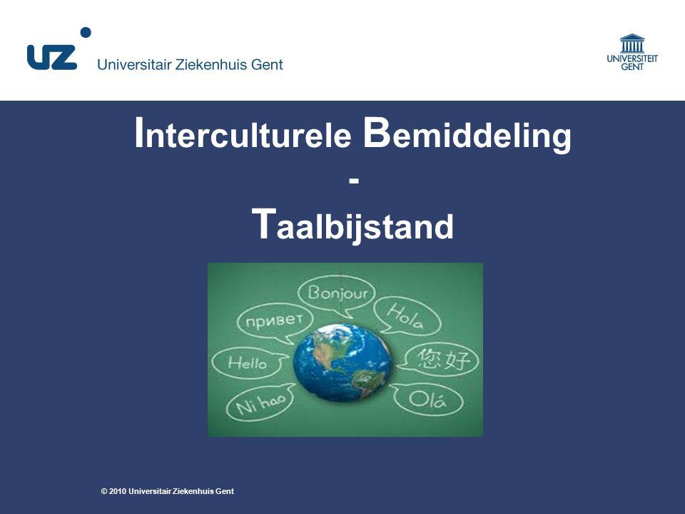© 2010 Universitair Ziekenhuis Gent I nterculturele B emiddeling - T aalbijstand