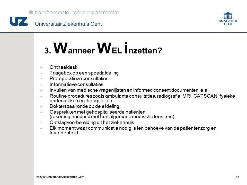 12© 2010 Universitair Ziekenhuis Gent Onthaaldesk Triagebox op een spoedafdeling Pre-operatieve consultaties Informatieve consultaties Invullen van medische vragenlijsten en informed consent documenten, e.a.