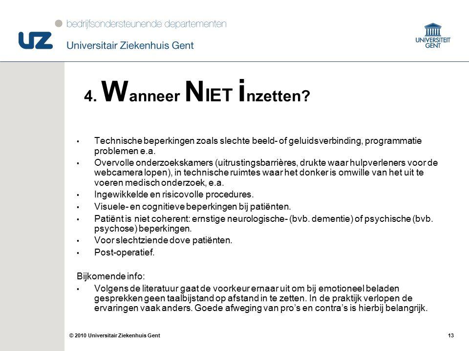 13© 2010 Universitair Ziekenhuis Gent Technische beperkingen zoals slechte beeld- of geluidsverbinding, programmatie problemen e.a.