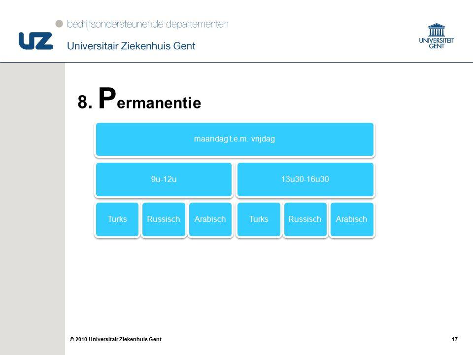 17© 2010 Universitair Ziekenhuis Gent 8. P ermanentie maandag t.e.m.