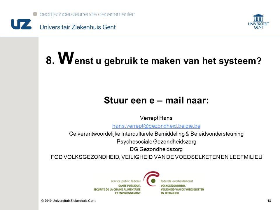 18© 2010 Universitair Ziekenhuis Gent 8. W enst u gebruik te maken van het systeem.
