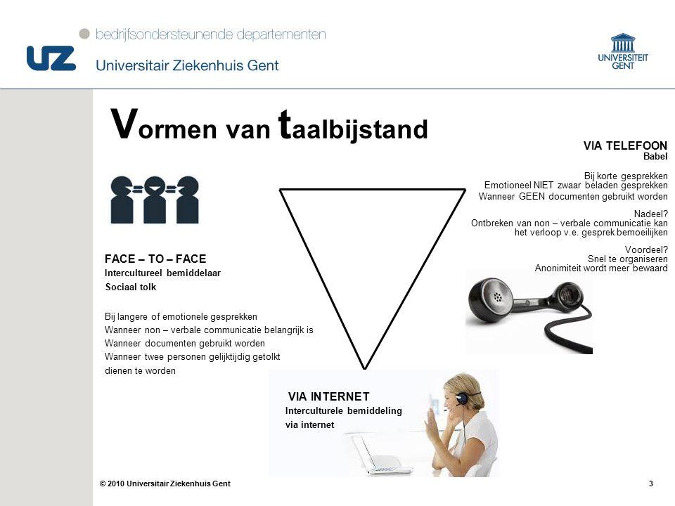 © 2010 Universitair Ziekenhuis Gent I NTERCULTURELE B EMIDDELING De grenzen van de taal zijn de grenzen van mijn wereld (Ludwig Wittgenstein)