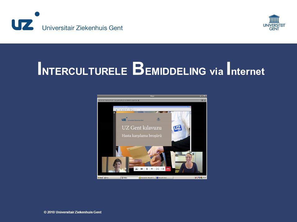 © 2010 Universitair Ziekenhuis Gent I NTERCULTURELE B EMIDDELING via I nternet