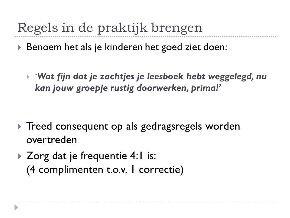 Regels in de praktijk brengen  Benoem het als je kinderen het goed ziet doen:  ' Wat fijn dat je zachtjes je leesboek hebt weggelegd, nu kan jouw gr