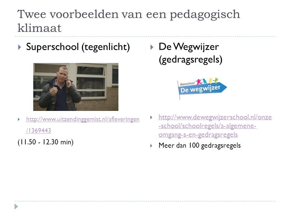 Twee voorbeelden van een pedagogisch klimaat  Superschool (tegenlicht)  http://www.uitzendinggemist.nl/afleveringen /1369443 http://www.uitzendingge