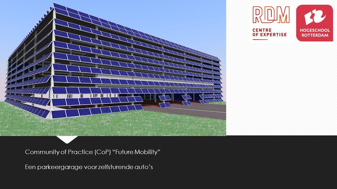 """Community of Practice (CoP) """"Future Mobility"""" Een parkeergarage voor zelfsturende auto's Community of Practice (CoP) """"Future Mobility"""" Een parkeergara"""