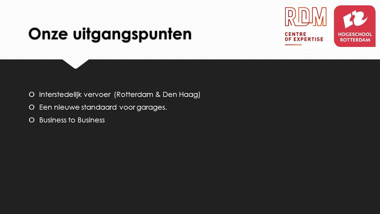 Onze uitgangspunten  Interstedelijk vervoer (Rotterdam & Den Haag)  Een nieuwe standaard voor garages.  Business to Business  Interstedelijk vervo