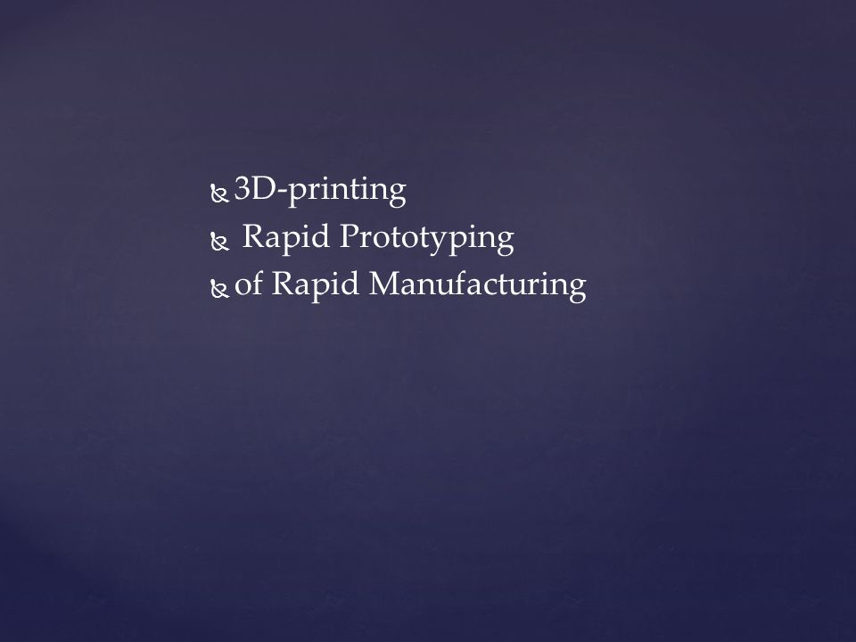   3D-printing   Rapid Prototyping   of Rapid Manufacturing