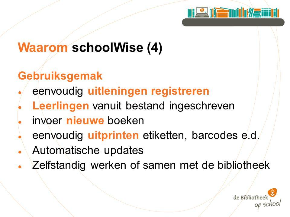 Waarom schoolWise (4) Gebruiksgemak ● eenvoudig uitleningen registreren ● Leerlingen vanuit bestand ingeschreven ● invoer nieuwe boeken ● eenvoudig uitprinten etiketten, barcodes e.d.