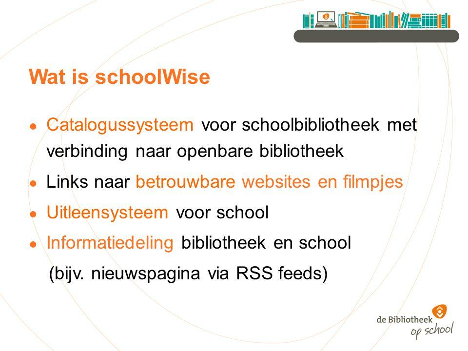Wat is schoolWise ● Catalogussysteem voor schoolbibliotheek met verbinding naar openbare bibliotheek ● Links naar betrouwbare websites en filmpjes ● U