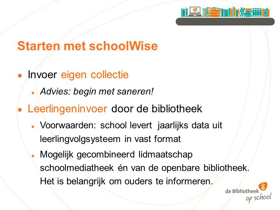 Starten met schoolWise ● Invoer eigen collectie ● Advies: begin met saneren! ● Leerlingeninvoer door de bibliotheek ● Voorwaarden: school levert jaarl