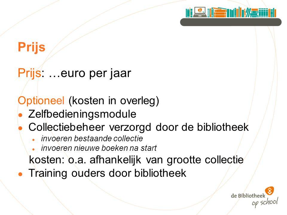 Prijs Prijs: …euro per jaar Optioneel (kosten in overleg) ● Zelfbedieningsmodule ● Collectiebeheer verzorgd door de bibliotheek ● invoeren bestaande collectie ● invoeren nieuwe boeken na start kosten: o.a.