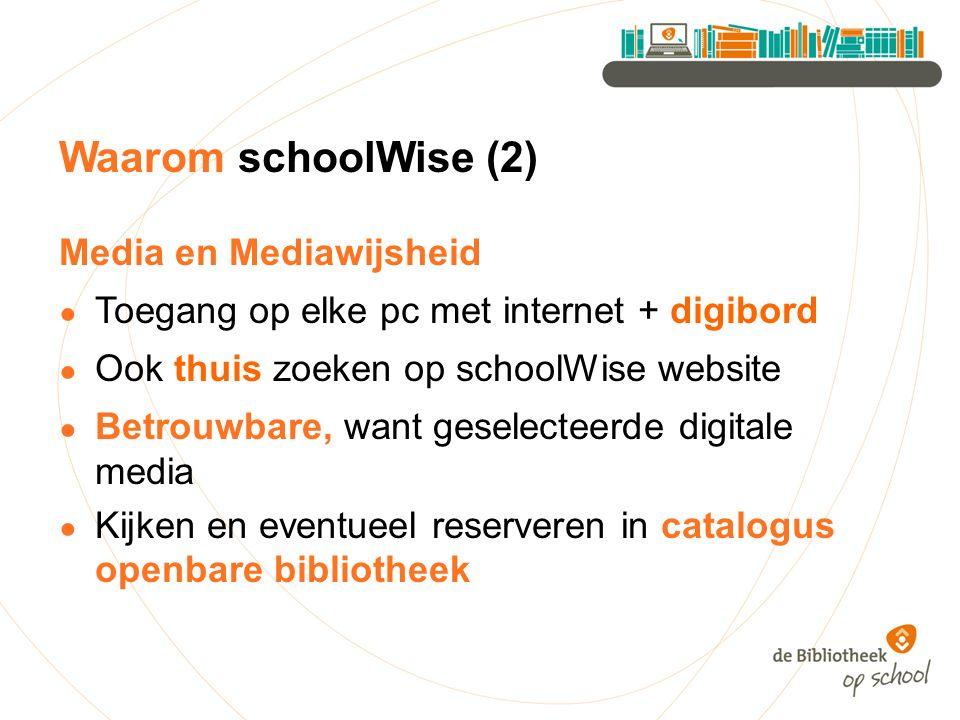 Waarom schoolWise (2) Media en Mediawijsheid ● Toegang op elke pc met internet + digibord ● Ook thuis zoeken op schoolWise website ● Betrouwbare, want