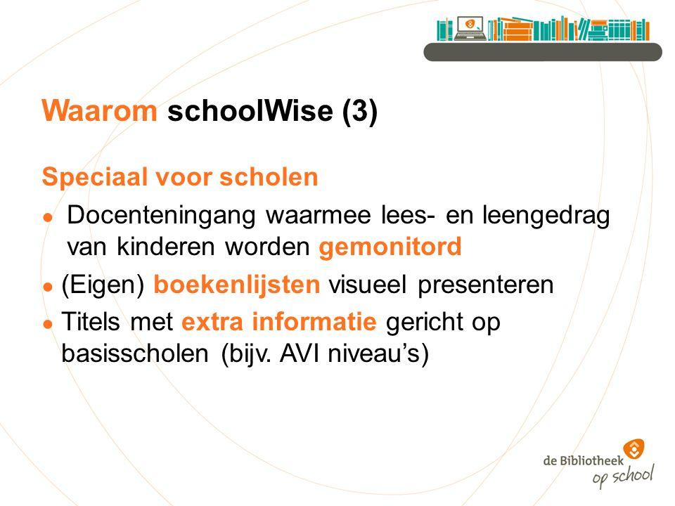 Waarom schoolWise (3) Speciaal voor scholen ● Docenteningang waarmee lees- en leengedrag van kinderen worden gemonitord ● (Eigen) boekenlijsten visuee