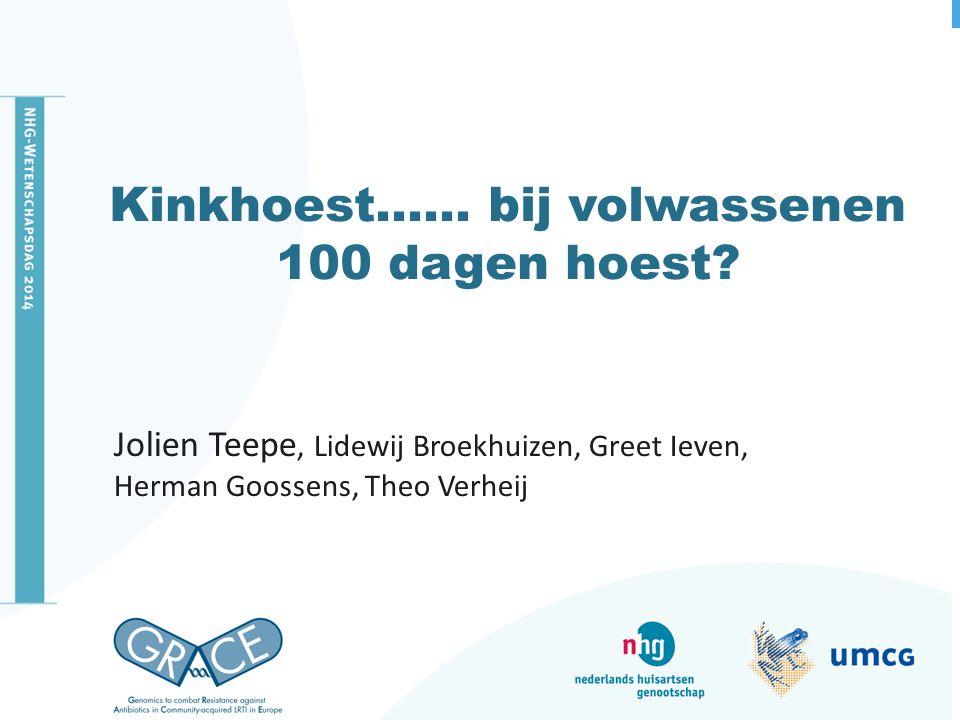 Kinkhoest…… bij volwassenen 100 dagen hoest? Jolien Teepe, Lidewij Broekhuizen, Greet Ieven, Herman Goossens, Theo Verheij