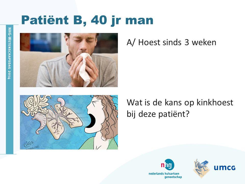 Patiënt B, 40 jr man A/ Hoest sinds 3 weken Wat is de kans op kinkhoest bij deze patiënt?