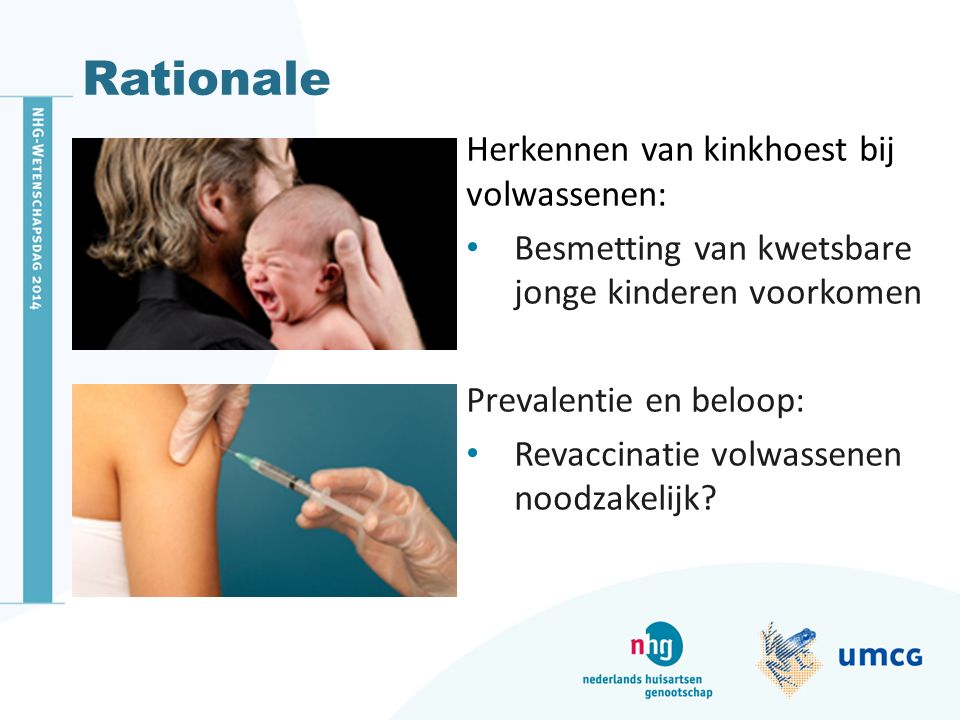 Rationale Herkennen van kinkhoest bij volwassenen: Besmetting van kwetsbare jonge kinderen voorkomen Prevalentie en beloop: Revaccinatie volwassenen n