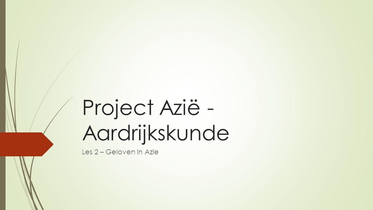 Project Azië - Aardrijkskunde Les 2 – Geloven in Azie