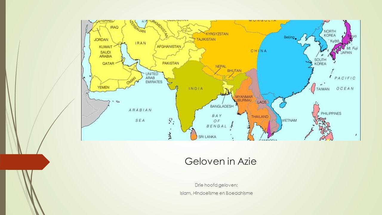 Geloven in Azie Drie hoofd geloven: Islam, Hindoeïsme en Boeddhisme