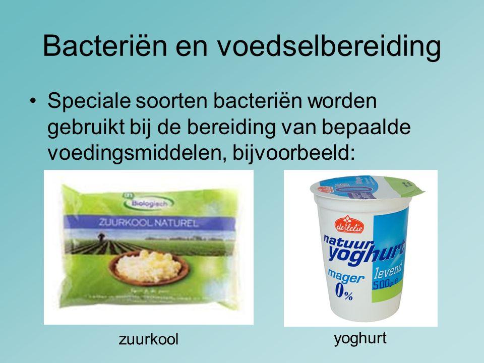 Bacteriën en voedselbereiding Speciale soorten bacteriën worden gebruikt bij de bereiding van bepaalde voedingsmiddelen, bijvoorbeeld: zuurkool yoghur