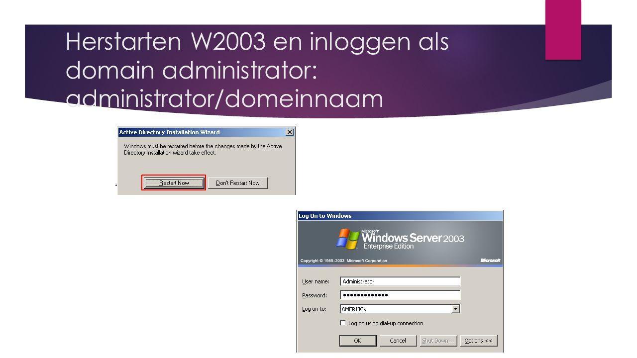 Herstarten W2003 en inloggen als domain administrator: administrator/domeinnaam