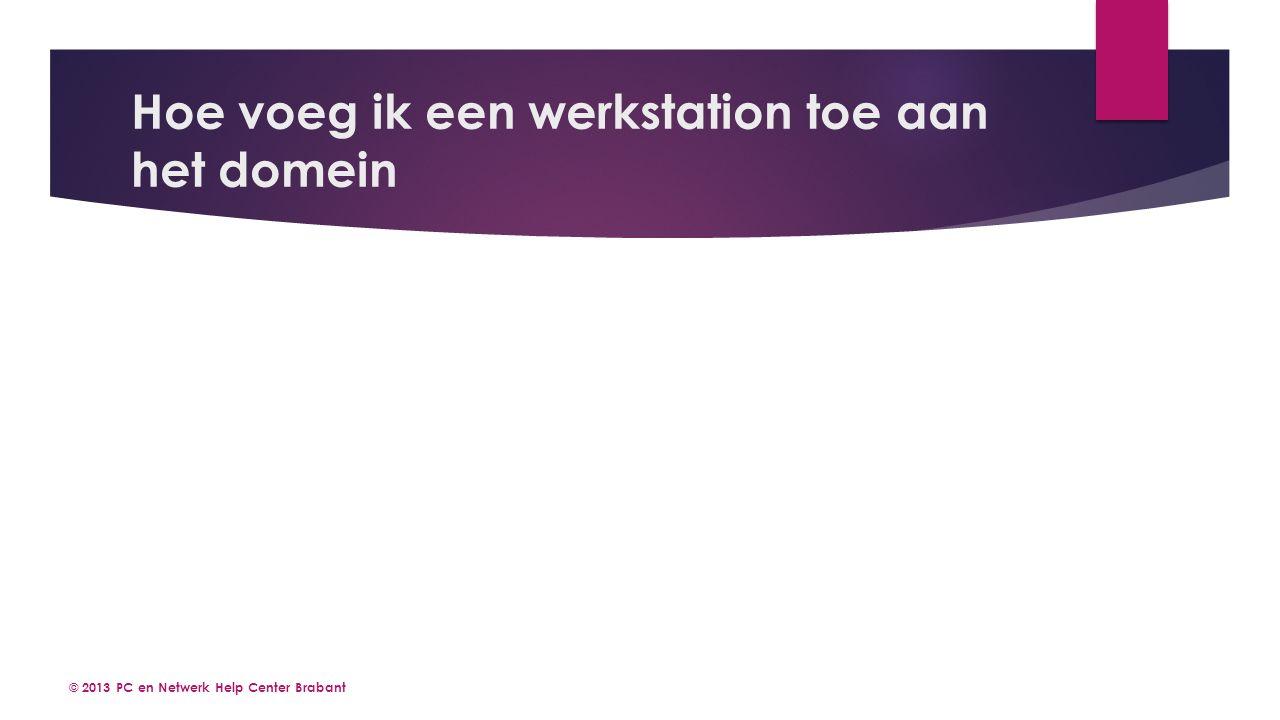 Hoe voeg ik een werkstation toe aan het domein © 2013 PC en Netwerk Help Center Brabant
