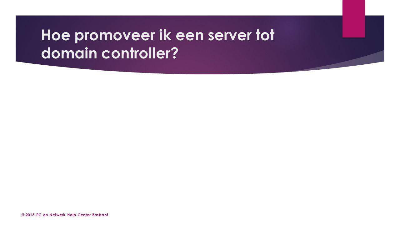 Hoe promoveer ik een server tot domain controller © 2013 PC en Netwerk Help Center Brabant