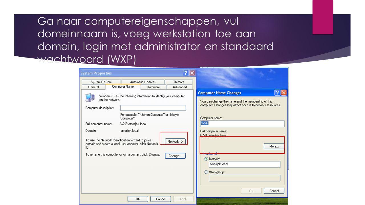 Ga naar computereigenschappen, vul domeinnaam is, voeg werkstation toe aan domein, login met administrator en standaard wachtwoord (WXP)
