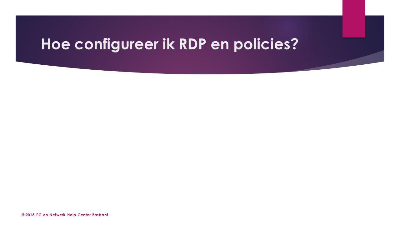 Hoe configureer ik RDP en policies? © 2013 PC en Netwerk Help Center Brabant