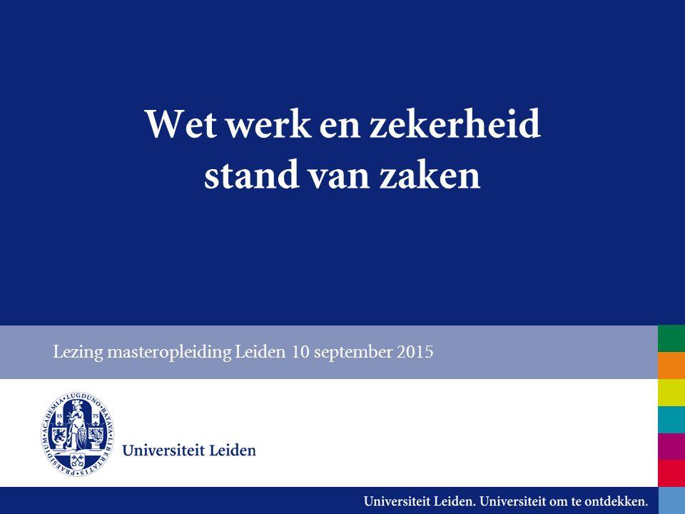 Wet werk en zekerheid stand van zaken Lezing masteropleiding Leiden 10 september 2015