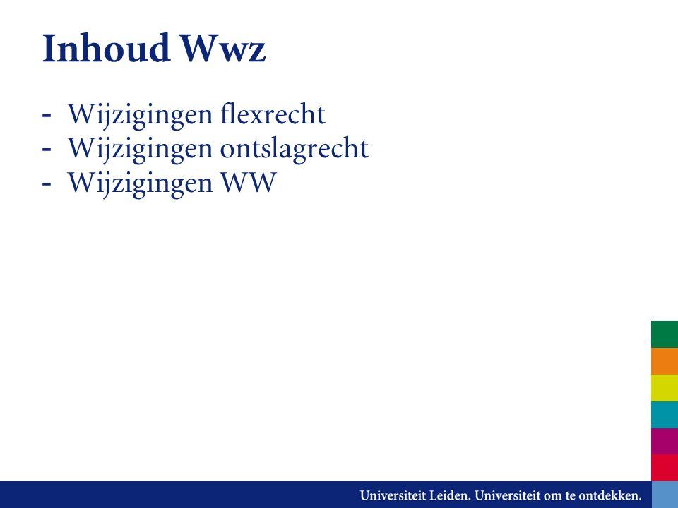 Inhoud Wwz - Wijzigingen flexrecht - Wijzigingen ontslagrecht - Wijzigingen WW