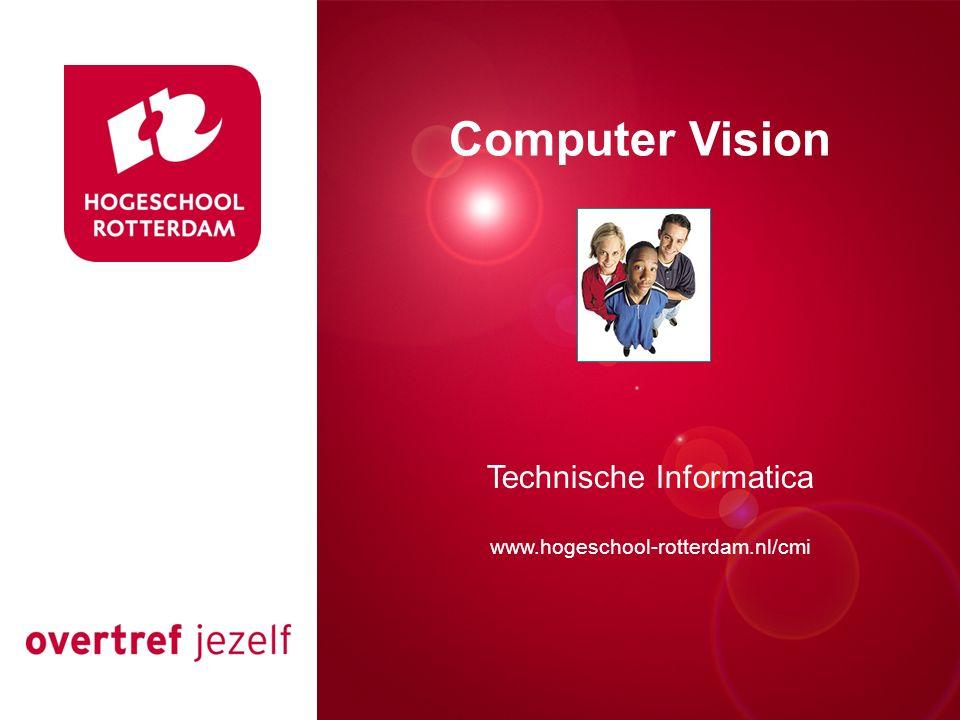 Presentatie titel Rotterdam, 00 januari 2007 Computer Vision Technische Informatica www.hogeschool-rotterdam.nl/cmi