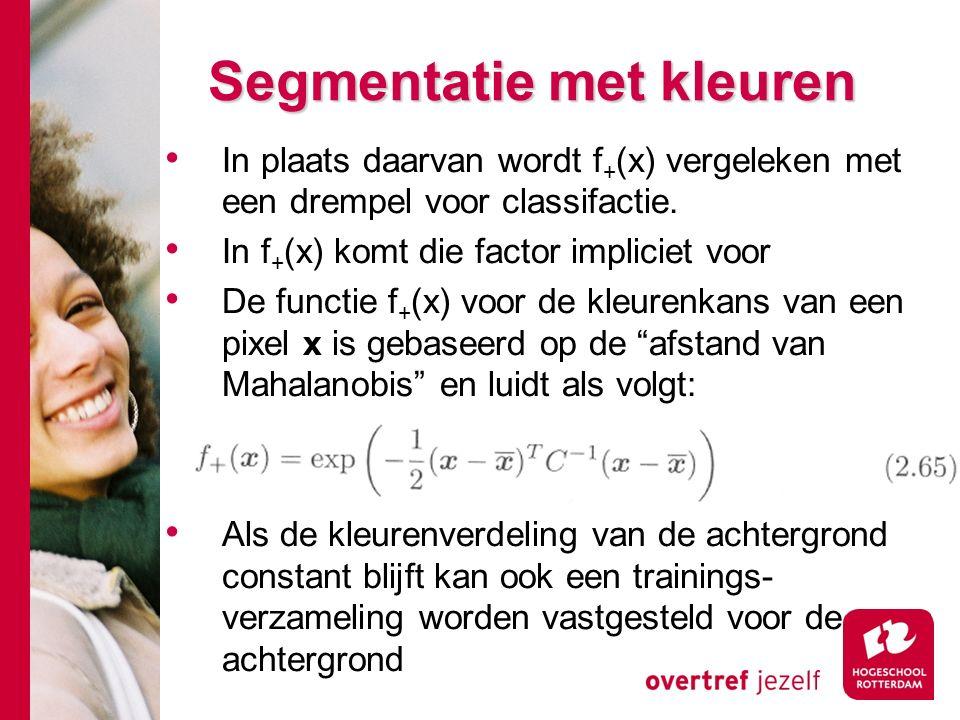 # Segmentatie met kleuren In plaats daarvan wordt f + (x) vergeleken met een drempel voor classifactie.