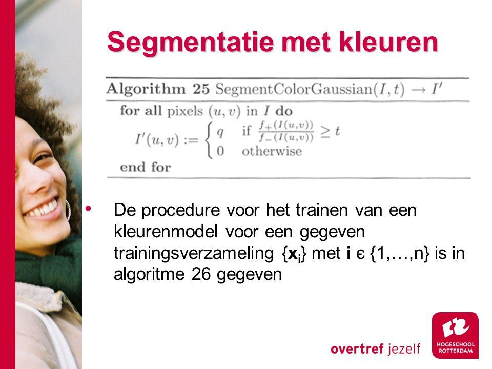 # Segmentatie met kleuren De procedure voor het trainen van een kleurenmodel voor een gegeven trainingsverzameling {x i } met i є {1,…,n} is in algoritme 26 gegeven