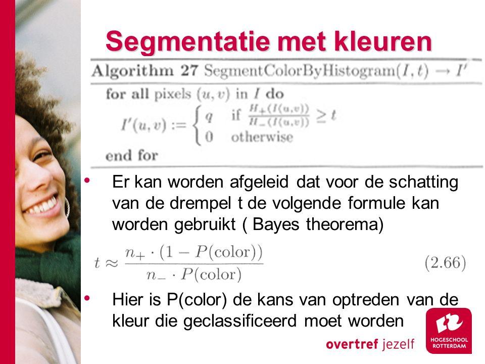 # Segmentatie met kleuren Er kan worden afgeleid dat voor de schatting van de drempel t de volgende formule kan worden gebruikt ( Bayes theorema) Hier is P(color) de kans van optreden van de kleur die geclassificeerd moet worden
