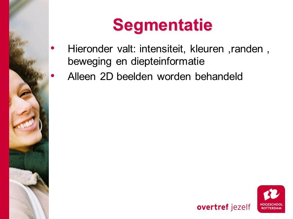 # Segmentatie Hieronder valt: intensiteit, kleuren,randen, beweging en diepteinformatie Alleen 2D beelden worden behandeld