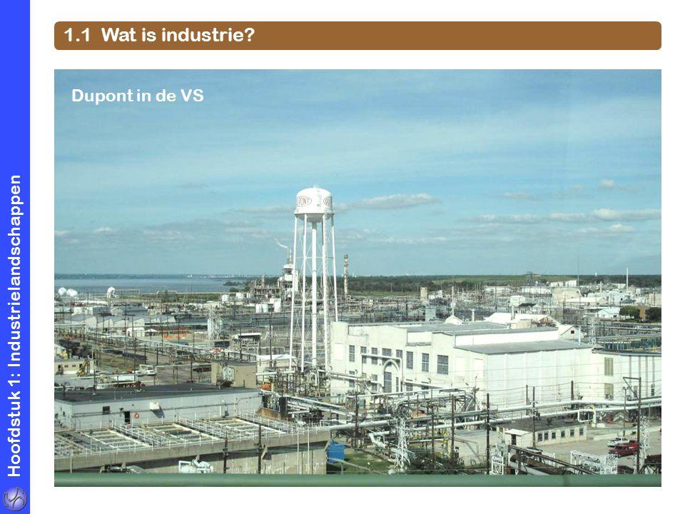 Hoofdstuk 1: Industrielandschappen 1.1 Wat is industrie? Dupont in de VS