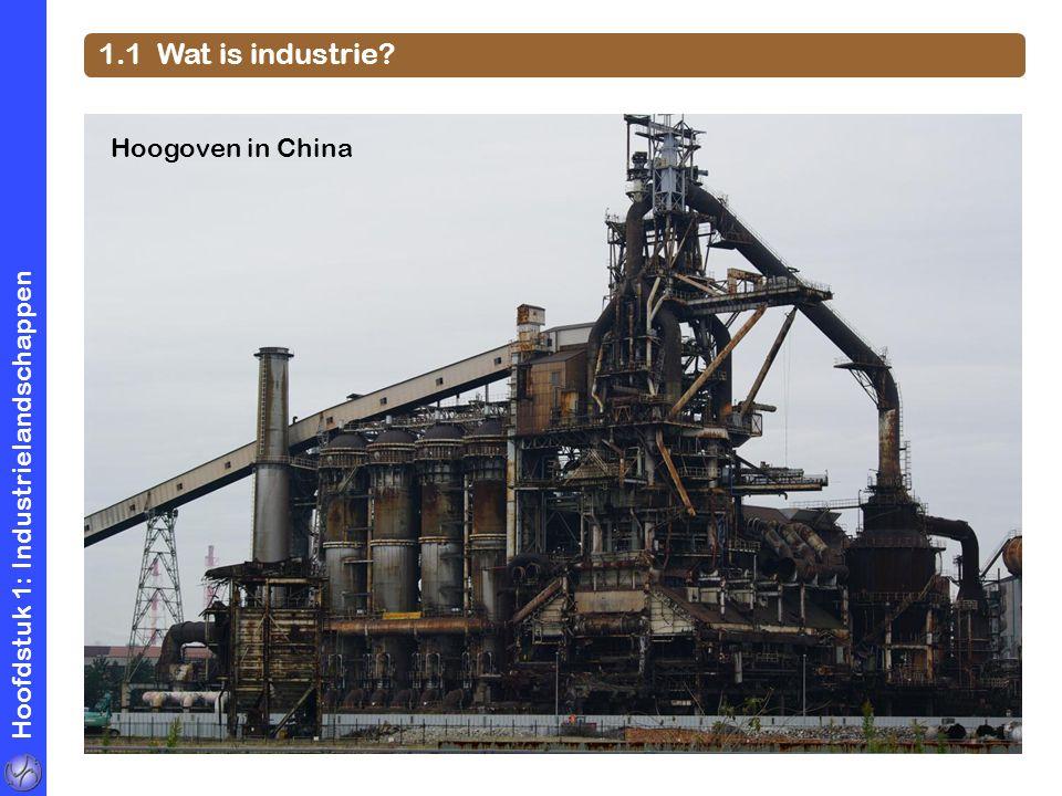 Hoofdstuk 1: Industrielandschappen 1.1 Wat is industrie? Hoogoven in China