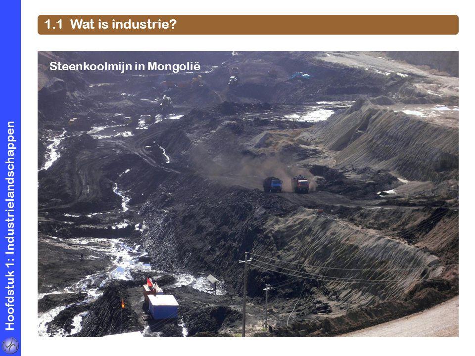 Hoofdstuk 1: Industrielandschappen 1.1 Wat is industrie? Steenkoolmijn in Mongolië