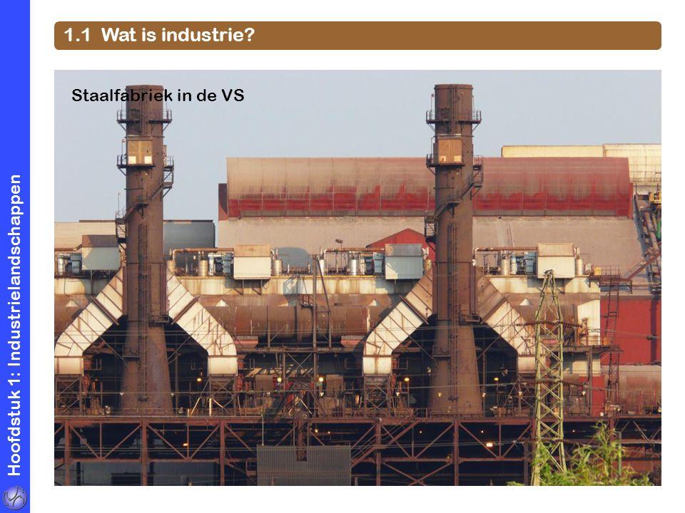 Hoofdstuk 1: Industrielandschappen 1.1 Wat is industrie? Staalfabriek in de VS