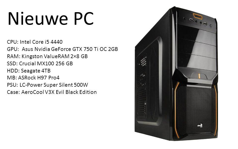 Nieuwe PC CPU: Intel Core i5 4440 GPU: Asus Nvidia GeForce GTX 750 Ti OC 2GB RAM: Kingston ValueRAM 2×8 GB SSD: Crucial MX100 256 GB HDD: Seagate 4TB